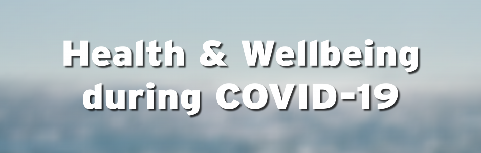 Health and Wellbeing during COVID-19
