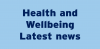Health and Wellbeing Latest News