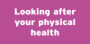 Looking after your physical health